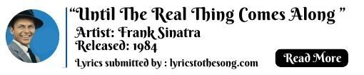 Until-the-Real-Thing-Comes-Along-lyrics